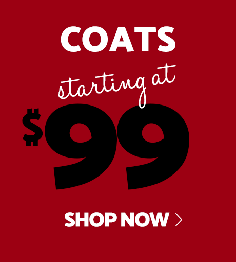 Coats starting at $99